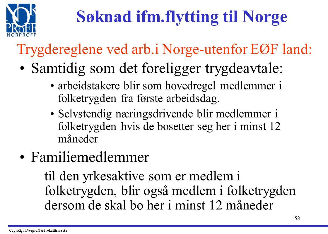 57 •Familiemedlemmer •til utsendte arbeidstakere er som hovedregel ikke medlemmer i folketrygden. De har likevel rett til helsetjenester i Norge for h