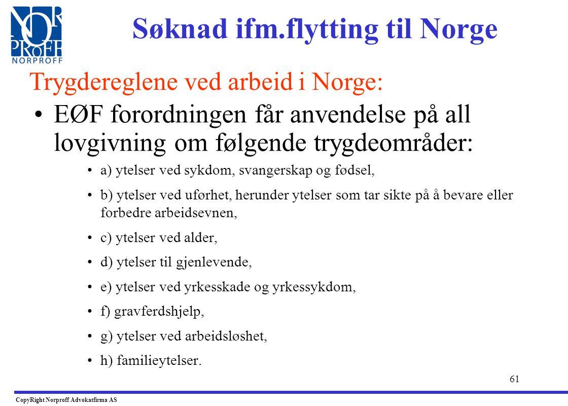 60 •Dersom du skal omfattes av trygdeordningene i Norge: –Da må arbeidstaker ha E101 fra Norske trygdemyndigheter slik at dette kan fremlegges i arbei