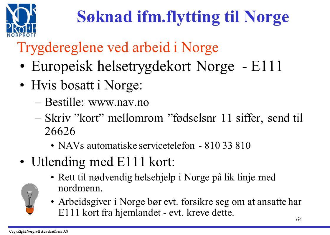 63 •Konsekvens for arbeidsgiver: –Dersom arbeidstaker skal omfattes av norsk trygdeordning må man sørge for at de anskaffer E101 fra Norge, og at de i