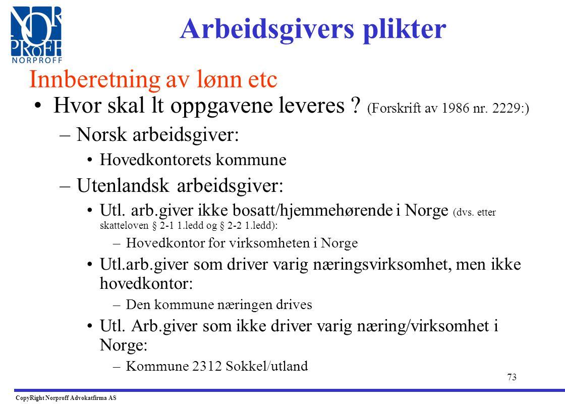 72 •Hvem omfattes av innberegningsplikten ? –Norsk arbeidsgiver ? •Ja –Utenlandsk Arbeidsgiver ? •Ja –Har det betydning om den ansatte er skatteplikti