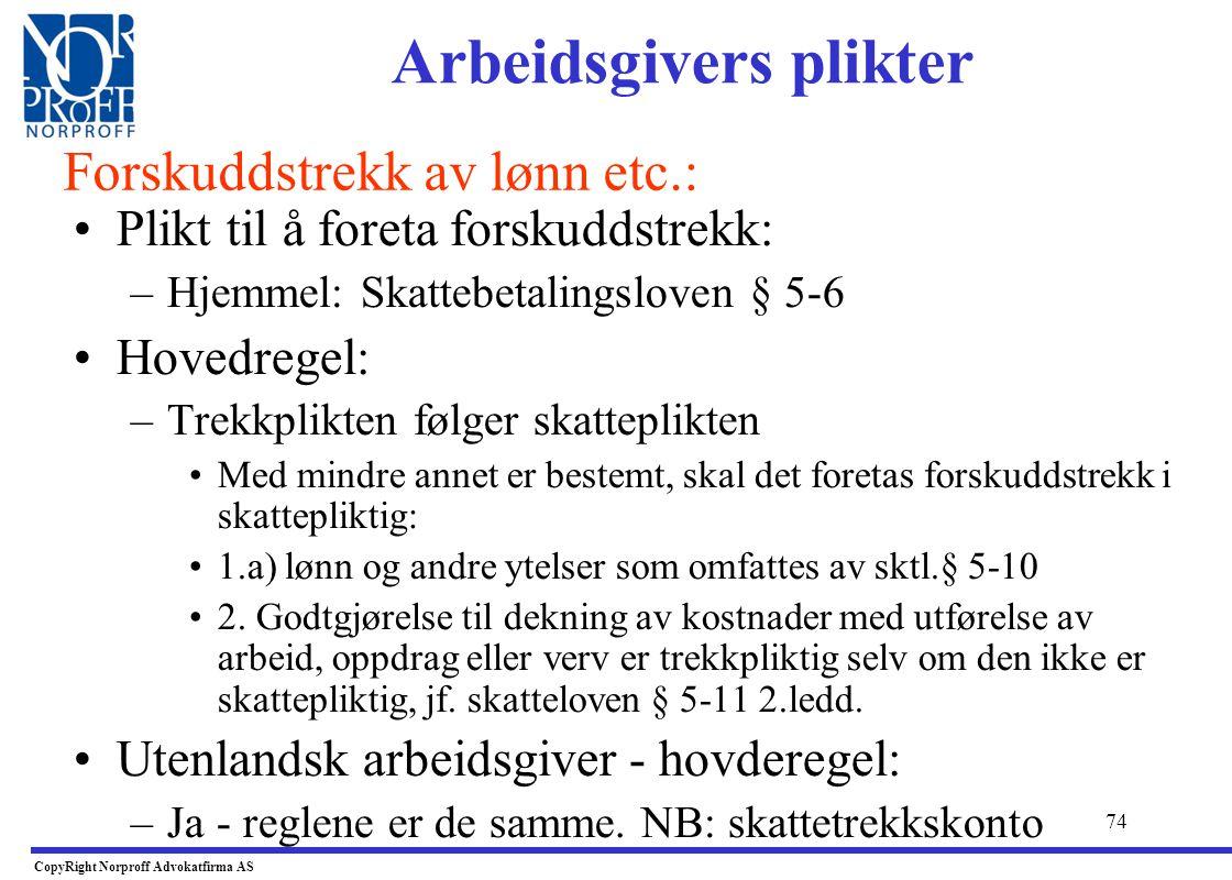73 •Hvor skal lt oppgavene leveres ? (Forskrift av 1986 nr. 2229:) –Norsk arbeidsgiver: •Hovedkontorets kommune –Utenlandsk arbeidsgiver: •Utl. arb.gi