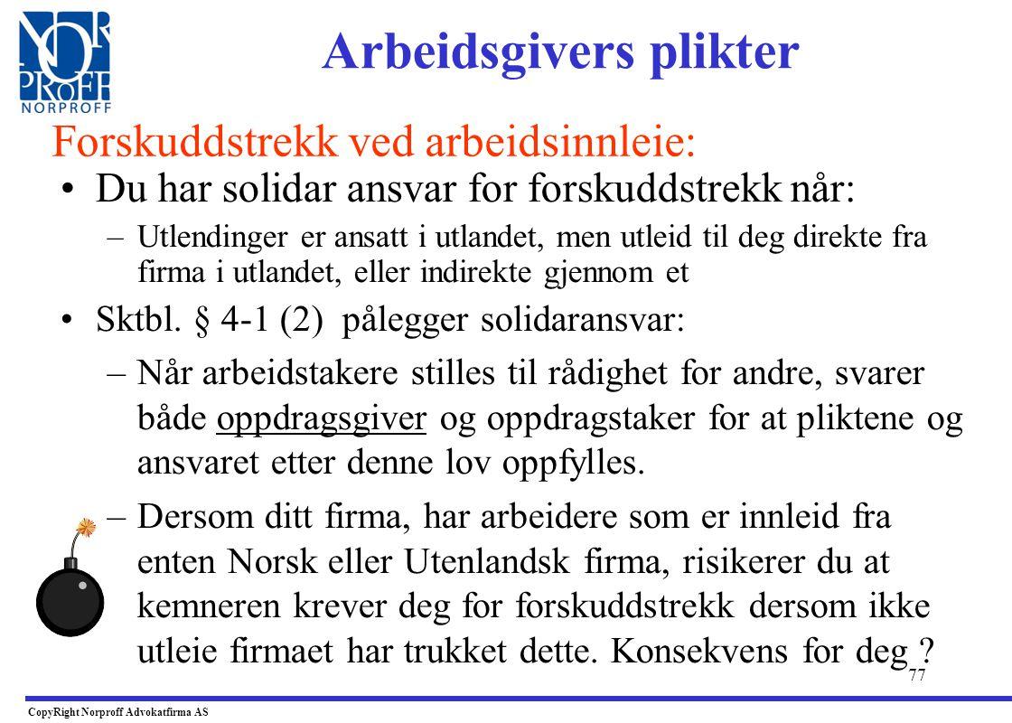 76 •Hovedregel: –Både Norske og utenlandske arbeidsgivere plikter normalt å foreta forskuddstrekk i lønn. –De må opprette skattetrekkskonto og –De må