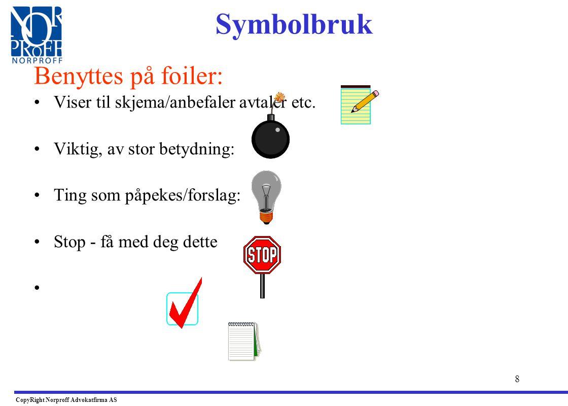 98 •Forskrift om utsendt arbeidstakere av 16.12.2005 –Gjelder når utenlandsk virksomhet sender arbeidstaker til Norge i forbindelse med tjenesteyting •Forskriften § 2 - Arbeids og ansettelsesvilkår –Uansett hvilket lands rett som for øvrig regulerer arbeidsforholdet, kommer følgende bestemmelser om arbeids- og ansettelsesvilkår til anvendelse for utsedte arbeidstakere: Arbeidsgivers plikter CopyRight Norproff Advokatfirma AS Arbeids og ansettelsesvilkår for innleid arb.taker