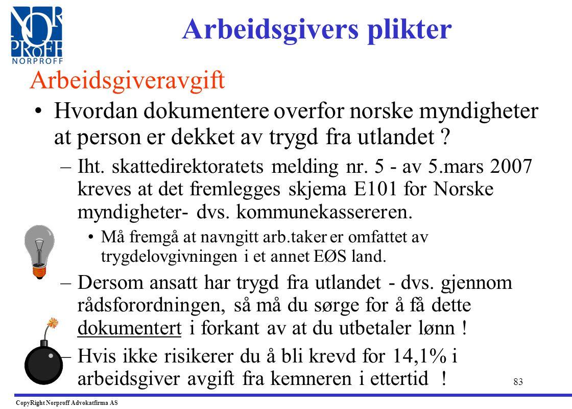82 •Konsekvens av regelverket: –Dersom man utbetaler lønn til utlendinger etc. som jobber i Norge - plikter man i utg. punktet å betale 14.1% arbeidsg