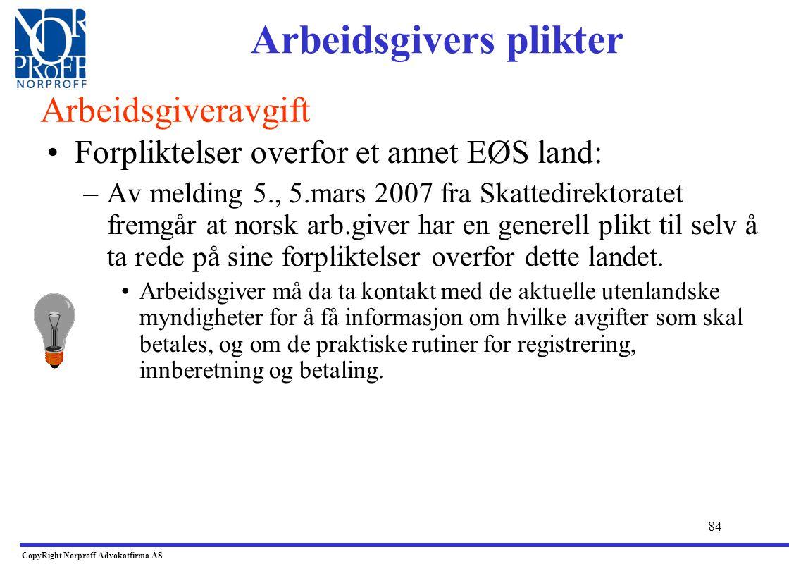 83 •Hvordan dokumentere overfor norske myndigheter at person er dekket av trygd fra utlandet ? –Iht. skattedirektoratets melding nr. 5 - av 5.mars 200