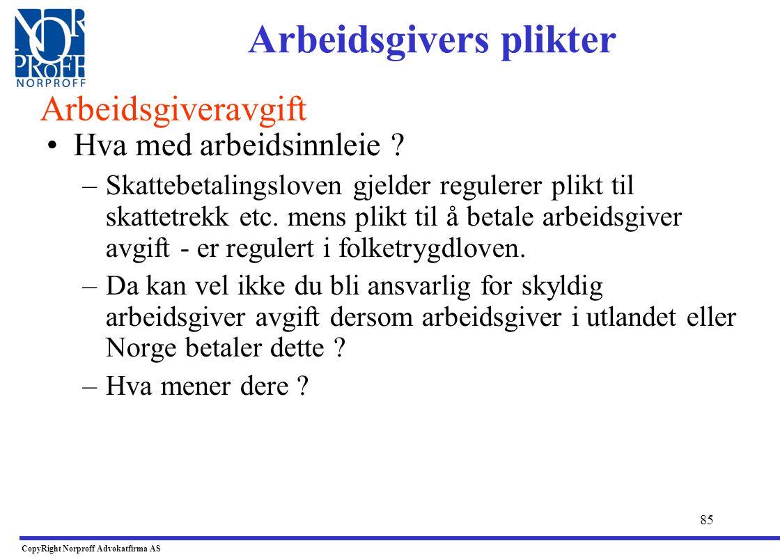 84 •Forpliktelser overfor et annet EØS land: –Av melding 5., 5.mars 2007 fra Skattedirektoratet fremgår at norsk arb.giver har en generell plikt til s