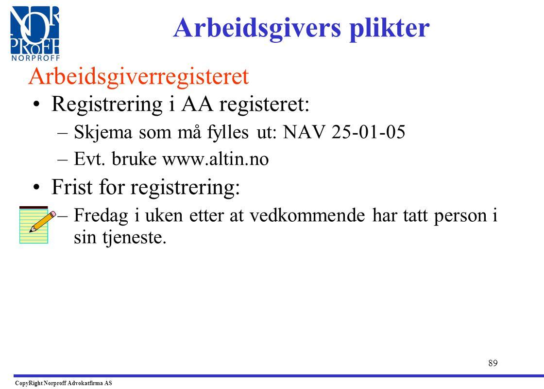 88 •Folketrygdl.§ 25-1 1.ledd: –Den som er arbeidsgiver eller oppdragsgiver, plikter å registrere seg i arbeidsgiverregisteret. –Def. Arbeidsgiver for