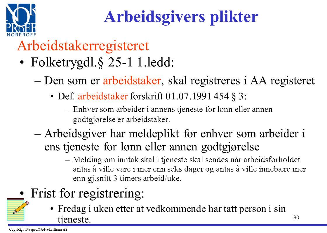 89 •Registrering i AA registeret: –Skjema som må fylles ut: NAV 25-01-05 –Evt. bruke www.altin.no •Frist for registrering: –Fredag i uken etter at ved