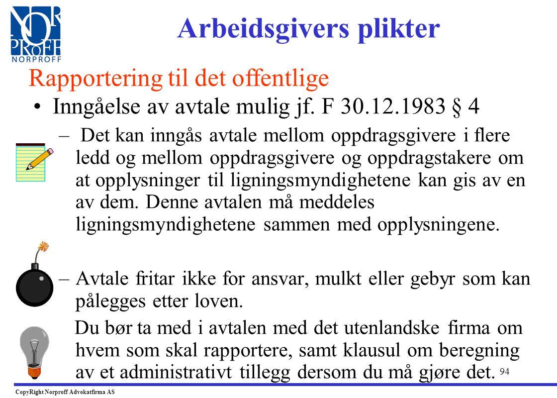 93 •Hvem har rapporteringsplikt etter lignl§ 6-10: –Norske arbeidsgivere, og –Utenlandske arbeidsgivere. •Hvor: –Sentralskattekontoret for utenlandssa