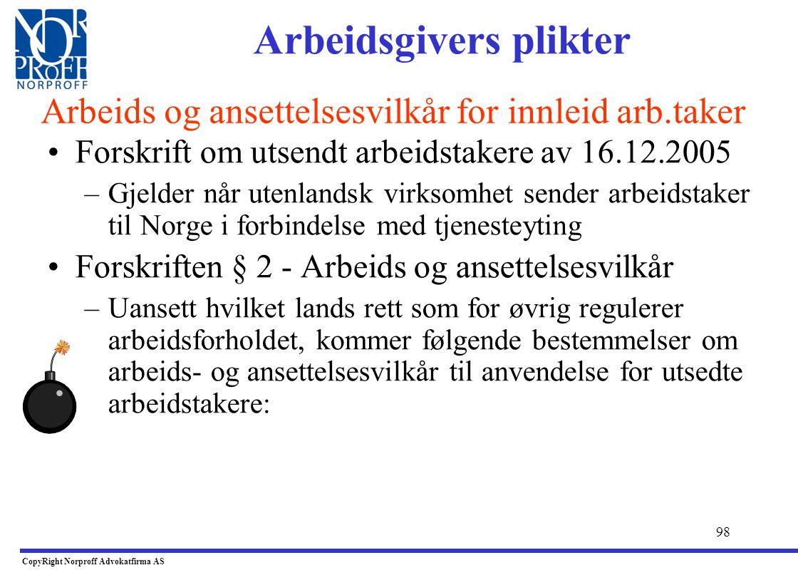 97 •Omfatter utleie av arbeidskraft •Virksomheter som drives i Norge –Gjelder følgelig også utenlandske firmaer som driver utleie gjennom virksomhet i
