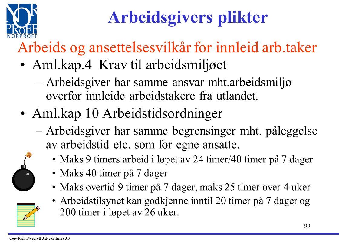 98 •Forskrift om utsendt arbeidstakere av 16.12.2005 –Gjelder når utenlandsk virksomhet sender arbeidstaker til Norge i forbindelse med tjenesteyting