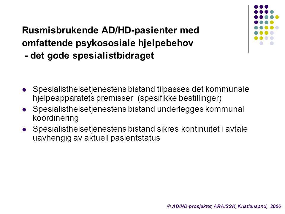 Rusmisbrukende AD/HD-pasienter med omfattende psykososiale hjelpebehov - det gode spesialistbidraget  Spesialisthelsetjenestens bistand tilpasses det