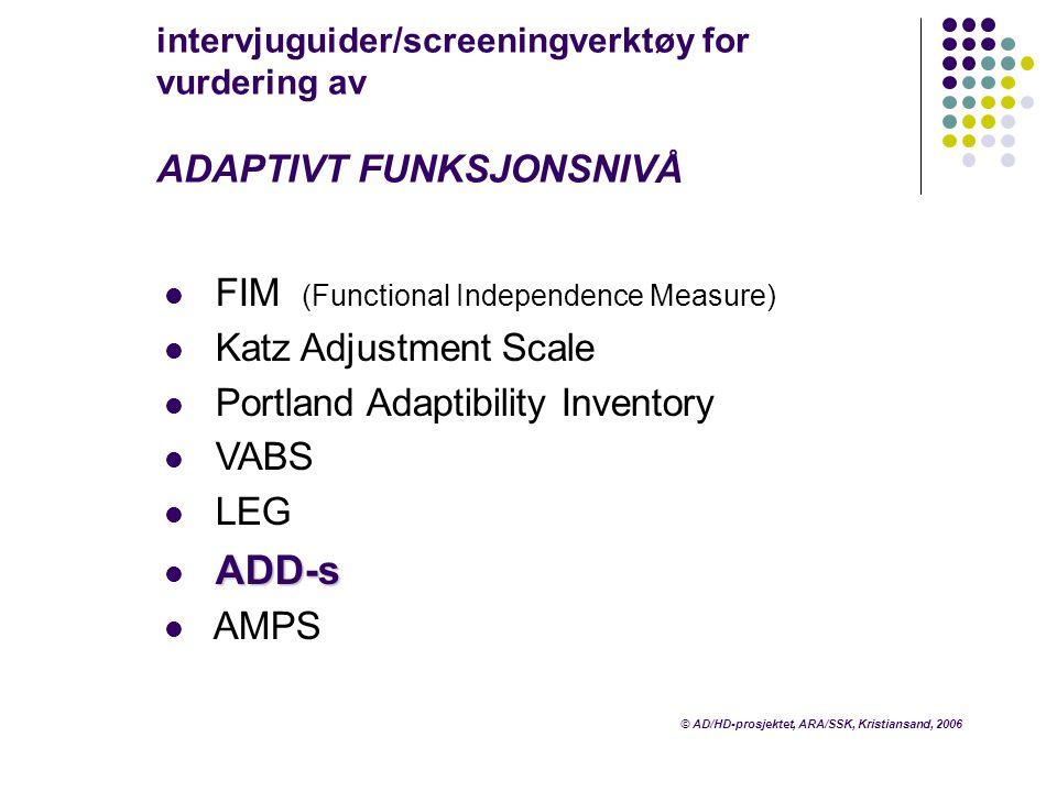 intervjuguider/screeningverktøy for vurdering av ADAPTIVT FUNKSJONSNIVÅ  FIM (Functional Independence Measure)  Katz Adjustment Scale  Portland Ada