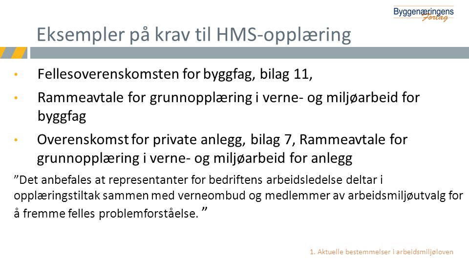 • Fellesoverenskomsten for byggfag, bilag 11, • Rammeavtale for grunnopplæring i verne- og miljøarbeid for byggfag • Overenskomst for private anlegg,