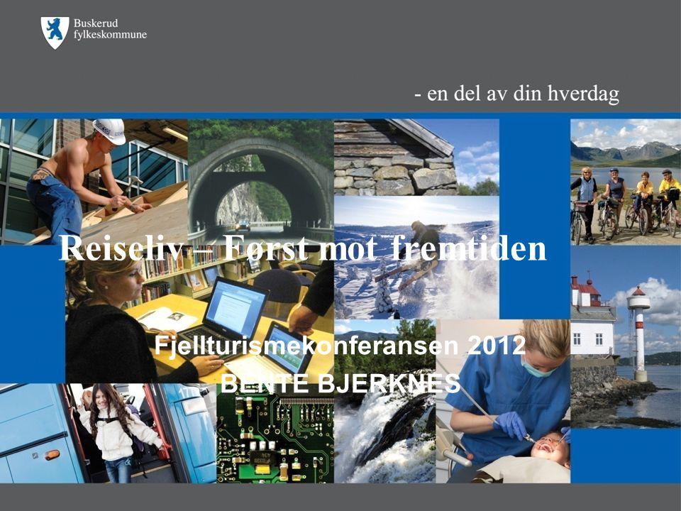 Reiseliv – Først mot fremtiden Fjellturismekonferansen 2012 BENTE BJERKNES