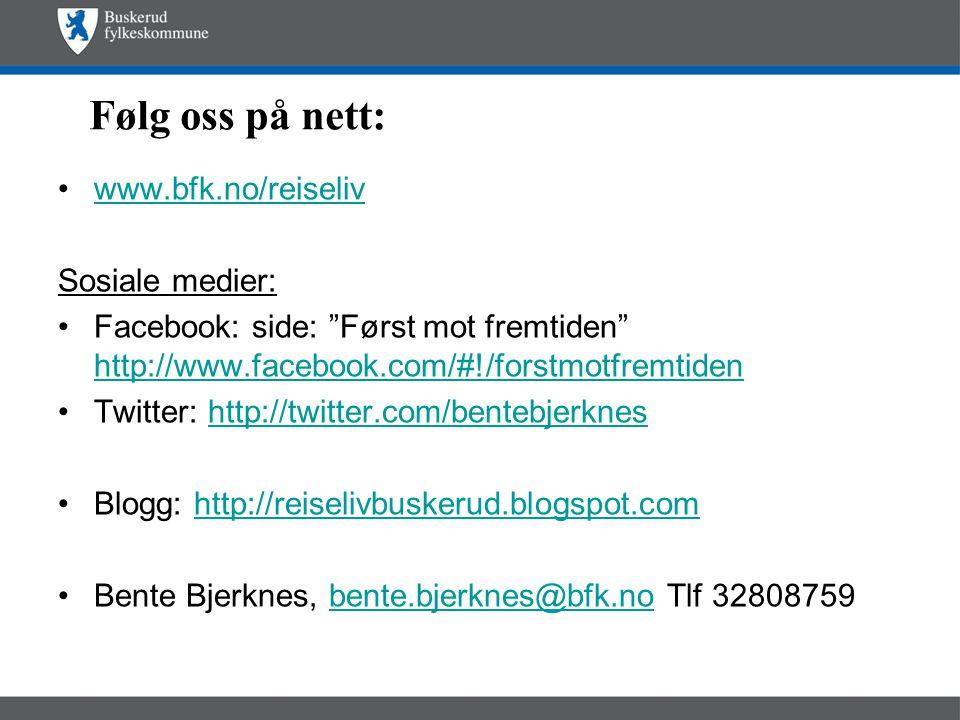 Følg oss på nett: •www.bfk.no/reiselivwww.bfk.no/reiseliv Sosiale medier: •Facebook: side: Først mot fremtiden http://www.facebook.com/#!/forstmotfremtiden http://www.facebook.com/#!/forstmotfremtiden •Twitter: http://twitter.com/bentebjerkneshttp://twitter.com/bentebjerknes •Blogg: http://reiselivbuskerud.blogspot.comhttp://reiselivbuskerud.blogspot.com •Bente Bjerknes, bente.bjerknes@bfk.no Tlf 32808759bente.bjerknes@bfk.no