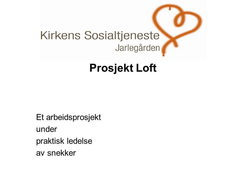 . Prosjekt Loft Et arbeidsprosjekt under praktisk ledelse av snekker