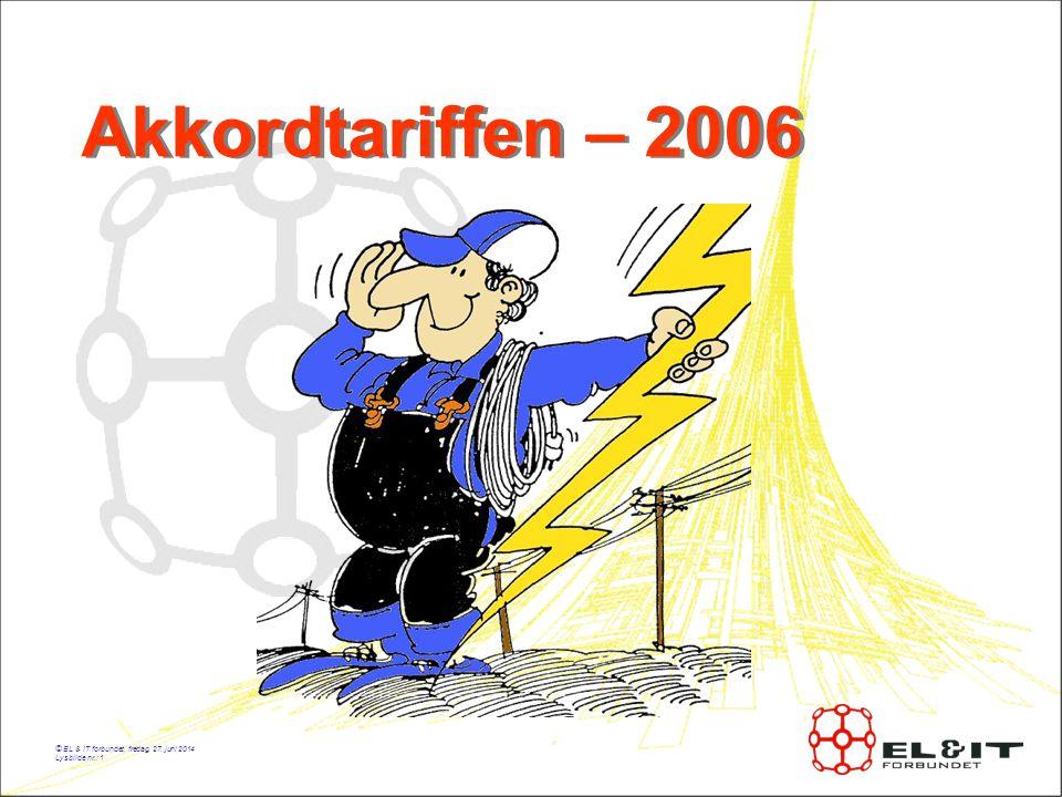 © EL & IT forbundet, fredag, 27. juni 2014 Lysbilde nr.: 1 Akkordtariffen – 2006