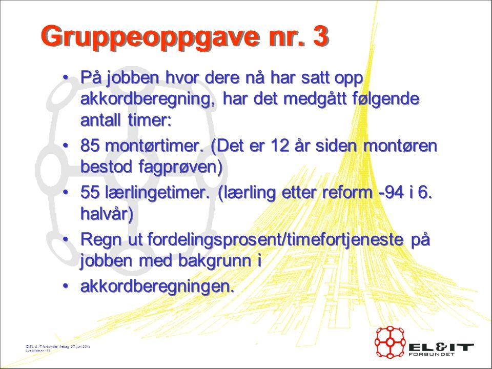 © EL & IT forbundet, fredag, 27.juni 2014 Lysbilde nr.: 11 Gruppeoppgave nr.