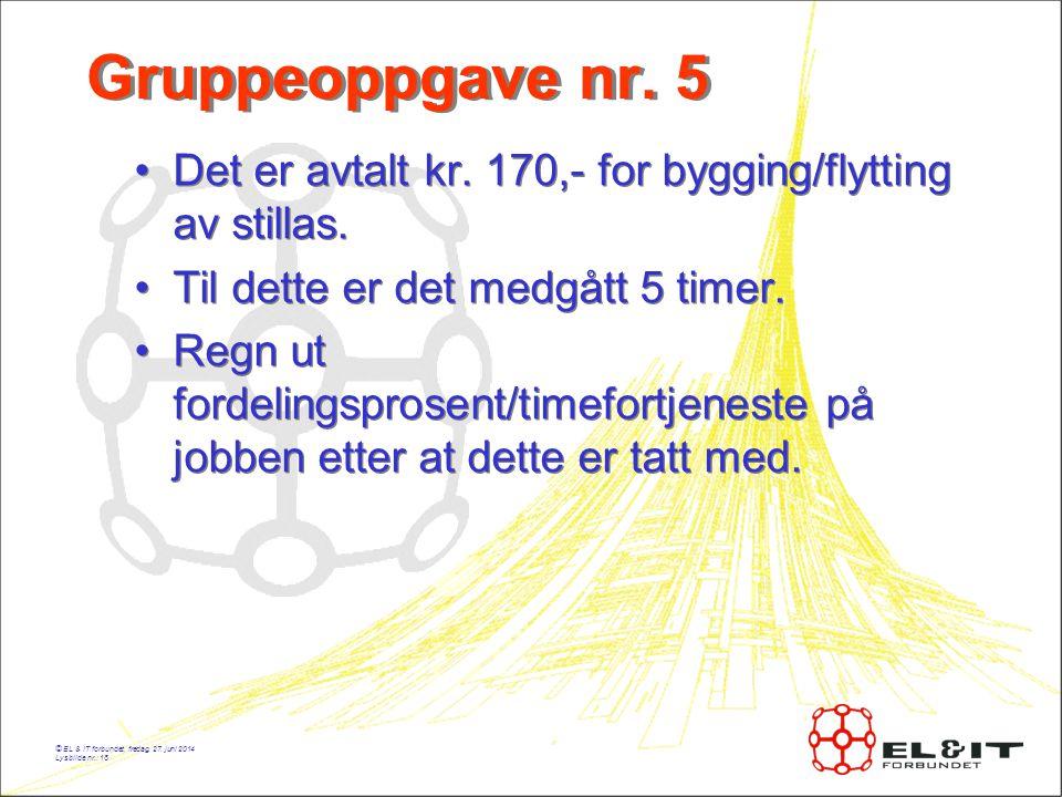 © EL & IT forbundet, fredag, 27.juni 2014 Lysbilde nr.: 18 Gruppeoppgave nr.