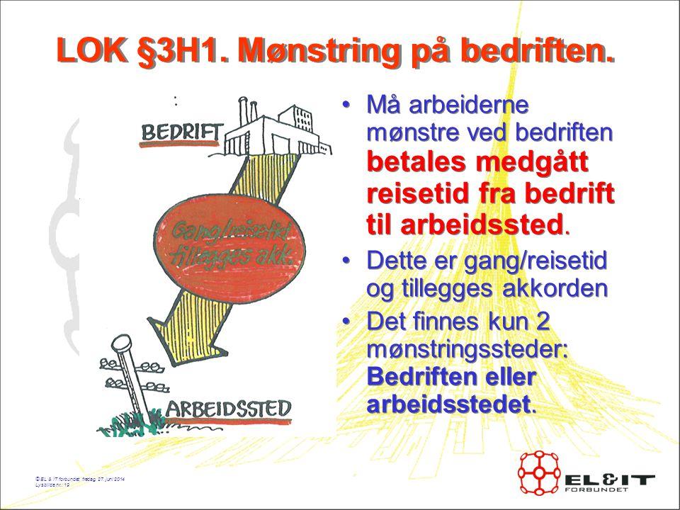 © EL & IT forbundet, fredag, 27.juni 2014 Lysbilde nr.: 19 LOK §3H1.