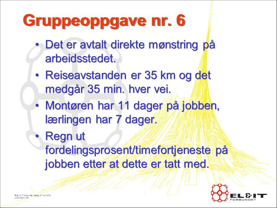© EL & IT forbundet, fredag, 27.juni 2014 Lysbilde nr.: 25 Gruppeoppgave nr.