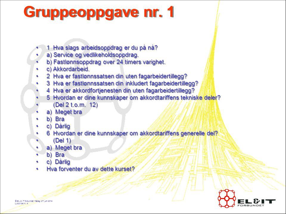 © EL & IT forbundet, fredag, 27.juni 2014 Lysbilde nr.: 4 Gruppeoppgave nr.