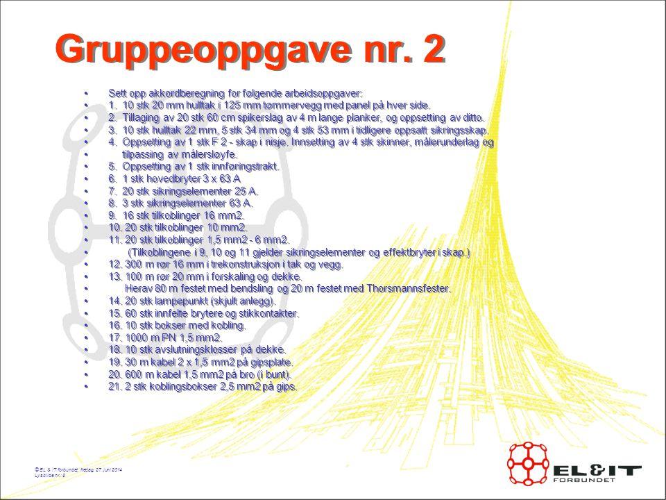 © EL & IT forbundet, fredag, 27.juni 2014 Lysbilde nr.: 9 Gruppeoppgave nr.