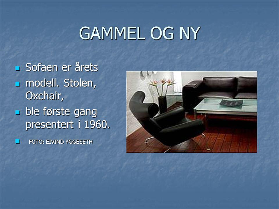 GAMMEL OG NY  Sofaen er årets  modell. Stolen, Oxchair,  ble første gang presentert i 1960.  FOTO: EIVIND YGGESETH