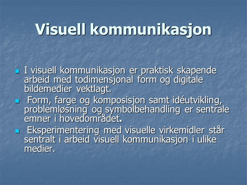 Visuell kommunikasjon  I visuell kommunikasjon er praktisk skapende arbeid med todimensjonal form og digitale bildemedier vektlagt.  Form, farge og