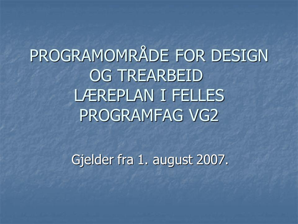 PROGRAMOMRÅDE FOR DESIGN OG TREARBEID LÆREPLAN I FELLES PROGRAMFAG VG2 Gjelder fra 1. august 2007.