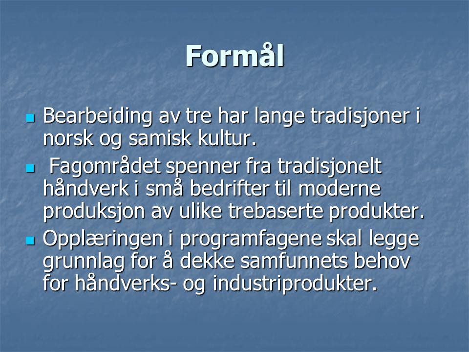Formål  Bearbeiding av tre har lange tradisjoner i norsk og samisk kultur.  Fagområdet spenner fra tradisjonelt håndverk i små bedrifter til moderne