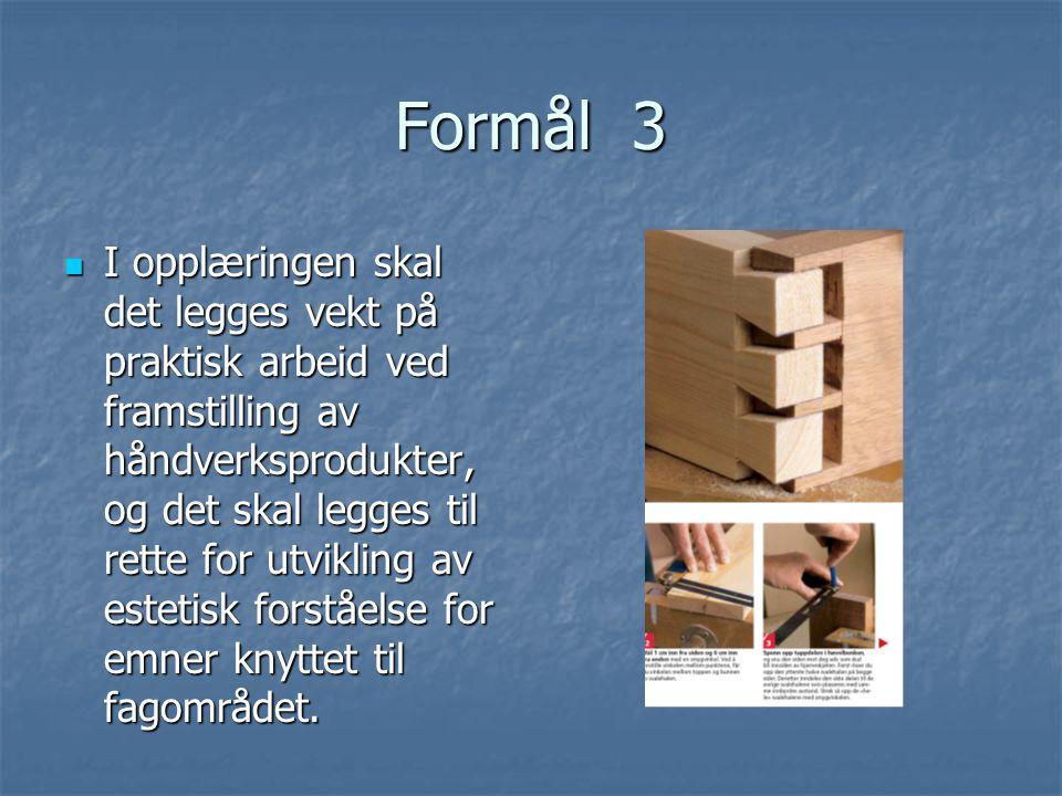 Formål 3  I opplæringen skal det legges vekt på praktisk arbeid ved framstilling av håndverksprodukter, og det skal legges til rette for utvikling av
