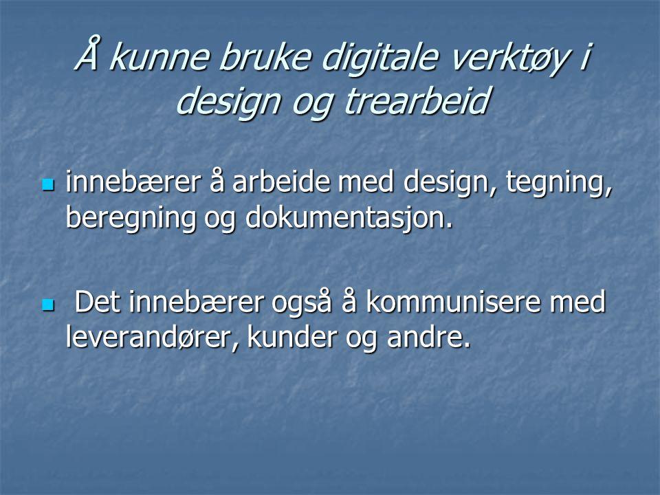 Å kunne bruke digitale verktøy i design og trearbeid  innebærer å arbeide med design, tegning, beregning og dokumentasjon.  Det innebærer også å kom
