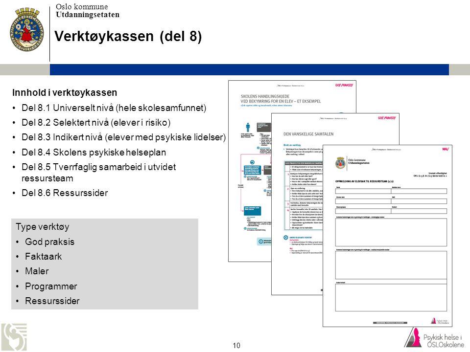 Oslo kommune Utdanningsetaten 10 Verktøykassen (del 8) Type verktøy •God praksis •Faktaark •Maler •Programmer •Ressurssider Innhold i verktøykassen •D