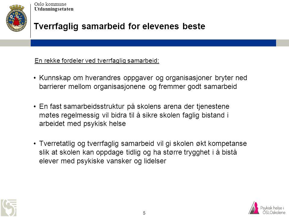 Oslo kommune Utdanningsetaten 6 Et omfattende prosjekt har pågått for å utvikle gode løsninger for skolens psykiske helsearbeid Sikre varig endring Fase 1 ImplementereUtarbeide løsning Kartlegge dagens situasjonEtablere prosjektet Fase 2Fase 3Fase 4 Tid • Utarbeide mandat • Utarbeide prosjektplan • Forberedelser • Pilotprosjekt på tre skoler med tilhørende tjenester • Ledelsesforankring i fire bydeler • Utviklingsprosjekt på 21 skoler • Forstå og kartlegge nåværende tilstand i skolene • Forstå behov hos involverte • Utvikle, teste og evaluere ulike løsninger på skolene • Utvikle, teste og evaluere fora for tjenestesamarbeid • Opplæringsstart URO- metode i bydel SN • Bli enig om anbefalt arbeidsmetode/ løsning • Utarbeide ressursperm for skolene • Utarbeide hefte om tverrfaglig samarbeid • Kvalitetssikre løsninger og materiell • Fageksperter • UDE • Skoler • Tjenestene • Implementere løsninger • Presentere ressurspermen for skolene • Presentere heftet om tverrfaglig samarbeid for tjenestene • Følge opp og bistå skolene • Oppfølging på lengre sikt • Evaluering • Støtte kontinuerlig forbedring Juni 2010 Des.2006…………………………………………………………………………………….….……………..… Oppgaver •Utdanningsetaten og Helse- og velferdsetaten igangsatte prosjektet Psykisk helse i OSLOskolene i slutten av 2006 •24 skoler og fire bydeler, fire BUP'er og en DPS har vært involvert i å utvikle løsningene 1) 1) Bydelene Søndre Nordstrand, Nordstrand, Østensjø og Gamle Oslo har involvert i utviklingsprosjektet.