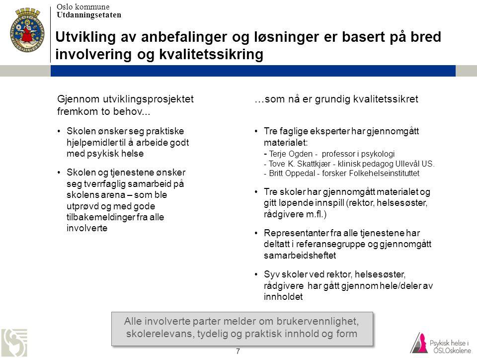 Oslo kommune Utdanningsetaten 7 Utvikling av anbefalinger og løsninger er basert på bred involvering og kvalitetssikring •Skolen ønsker seg praktiske