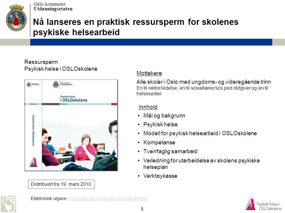Oslo kommune Utdanningsetaten 8 Nå lanseres en praktisk ressursperm for skolenes psykiske helsearbeid Mottakere Innhold Alle skoler i Oslo med ungdoms