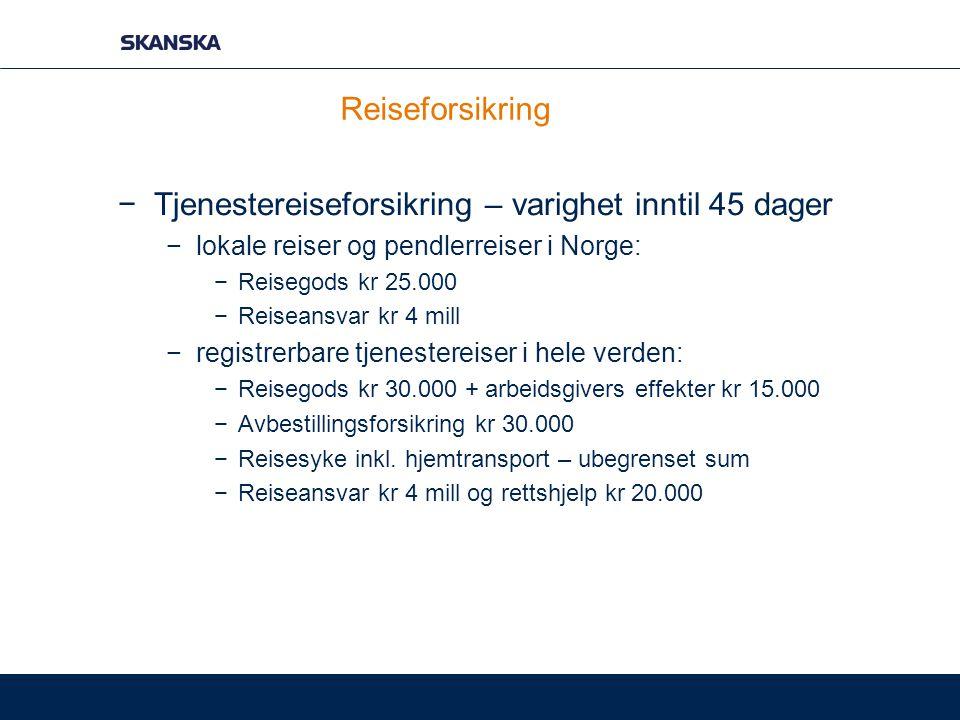 Reiseforsikring −Tjenestereiseforsikring – varighet inntil 45 dager −lokale reiser og pendlerreiser i Norge: −Reisegods kr 25.000 −Reiseansvar kr 4 mi