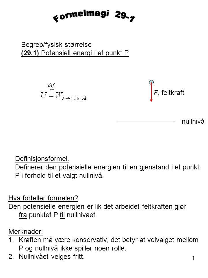 1 Begrep/fysisk størrelse (29.1) Potensiell energi i et punkt P Definisjonsformel. Definerer den potensielle energien til en gjenstand i et punkt P i