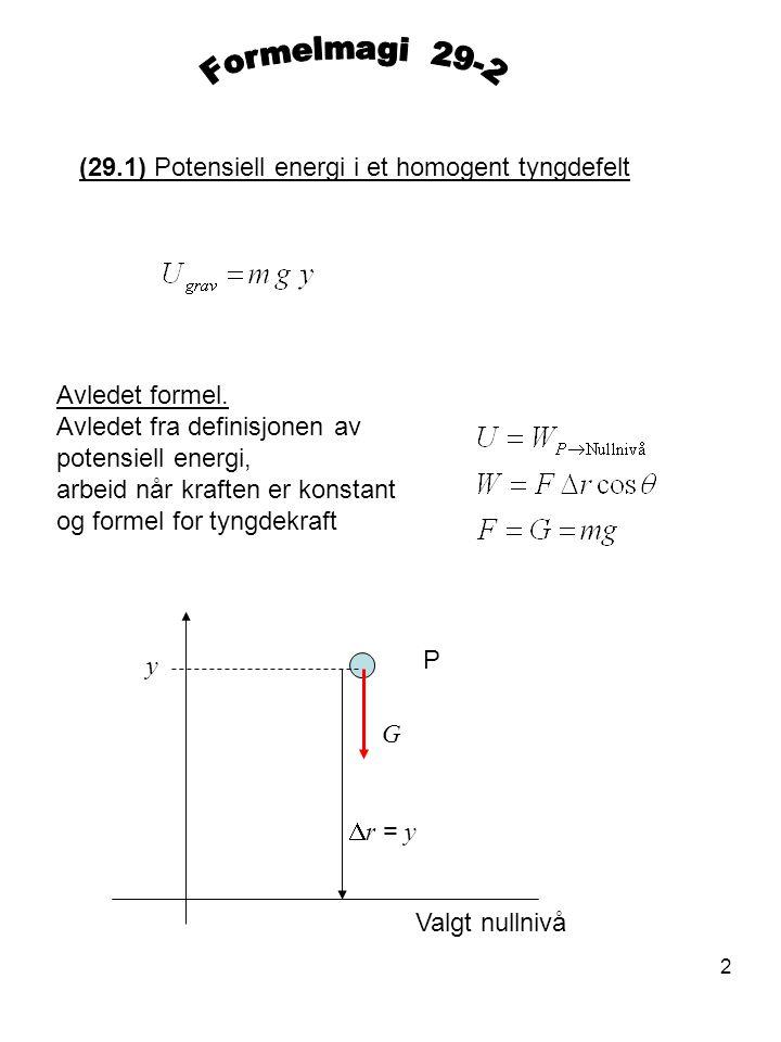 2 (29.1) Potensiell energi i et homogent tyngdefelt Avledet formel. Avledet fra definisjonen av potensiell energi, arbeid når kraften er konstant og f