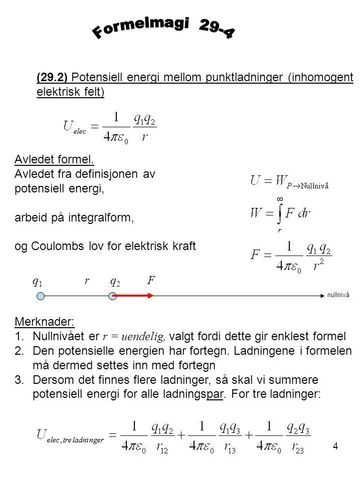 5 Begrep/fysisk størrelse (29.4) Elektrisk potensial i et punkt P Definisjonsformel.