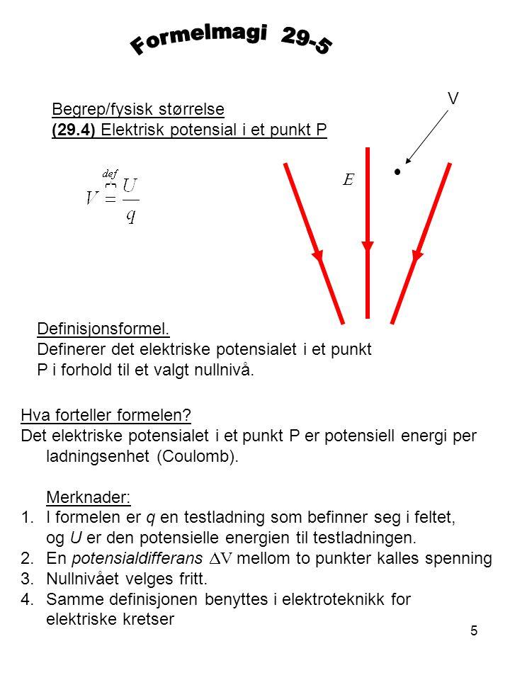5 Begrep/fysisk størrelse (29.4) Elektrisk potensial i et punkt P Definisjonsformel. Definerer det elektriske potensialet i et punkt P i forhold til e