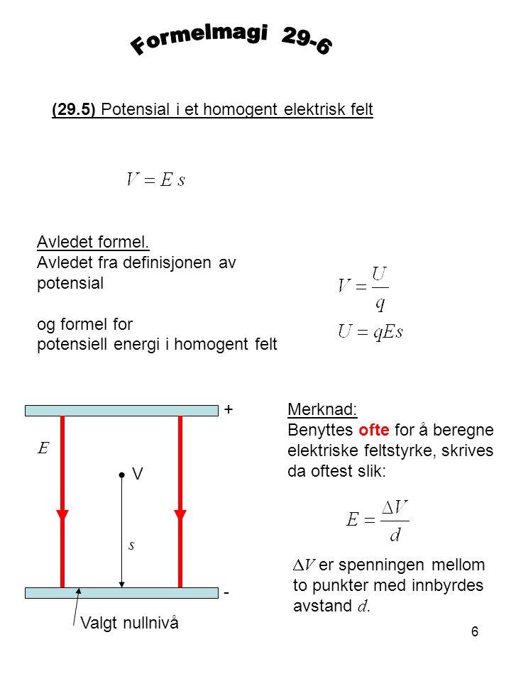 6 (29.5) Potensial i et homogent elektrisk felt Avledet formel. Avledet fra definisjonen av potensial og formel for potensiell energi i homogent felt