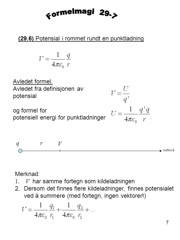 7 (29.6) Potensial i rommet rundt en punktladning Avledet formel. Avledet fra definisjonen av potensial og formel for potensiell energi for punktladni
