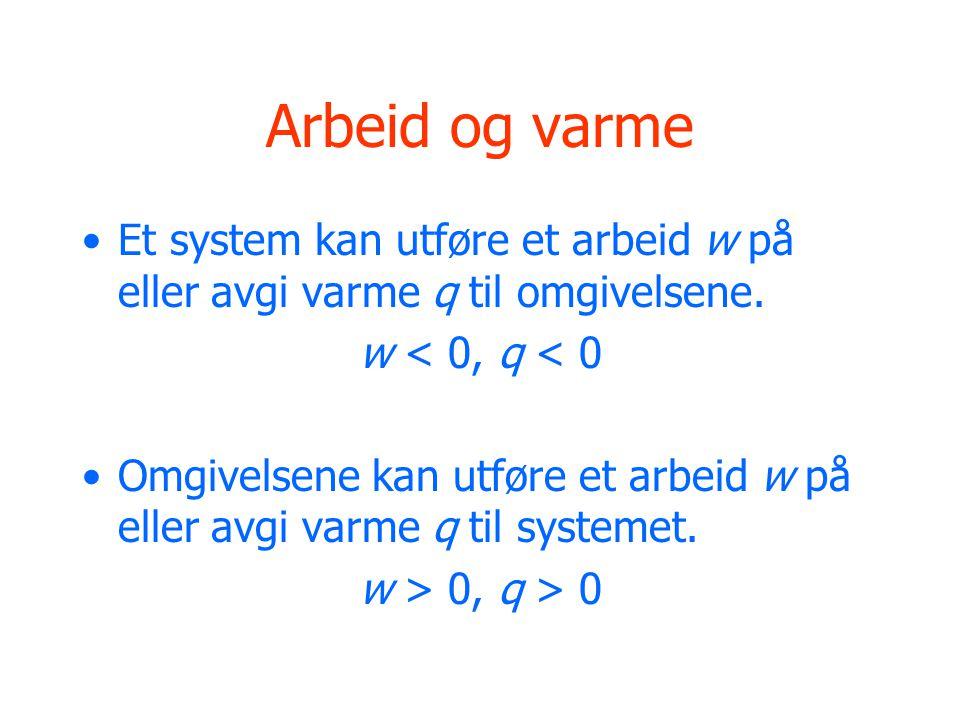 Arbeid og varme •Et system kan utføre et arbeid w på eller avgi varme q til omgivelsene.
