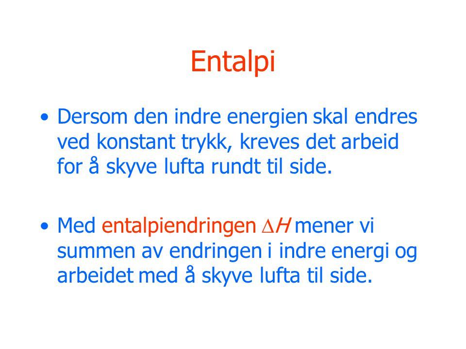 Entalpi •Dersom den indre energien skal endres ved konstant trykk, kreves det arbeid for å skyve lufta rundt til side.