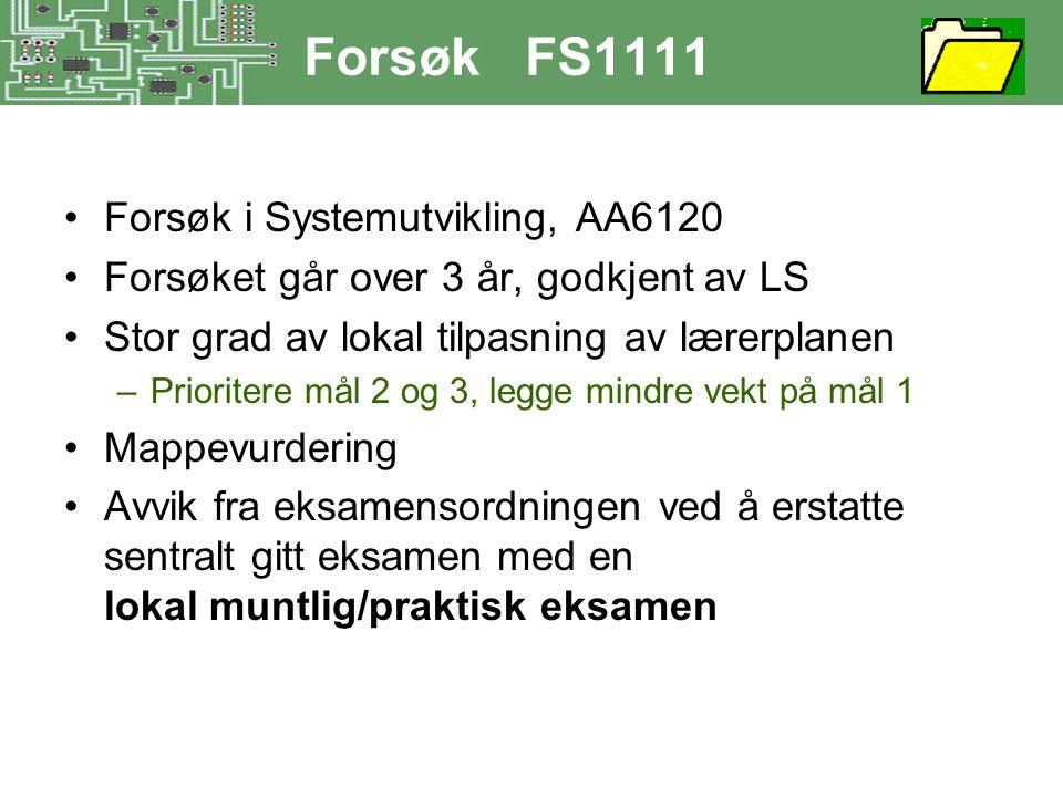 Forsøk FS1111 •Forsøk i Systemutvikling, AA6120 •Forsøket går over 3 år, godkjent av LS •Stor grad av lokal tilpasning av lærerplanen –Prioritere mål