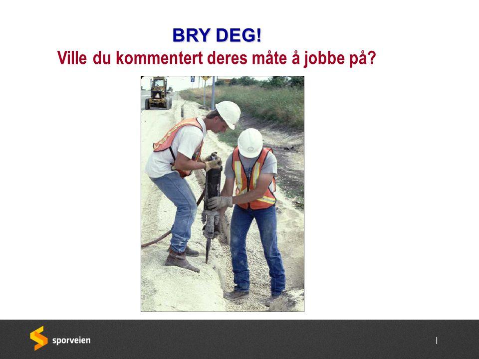 | BRY DEG! Ville du kommentert deres måte å jobbe på?