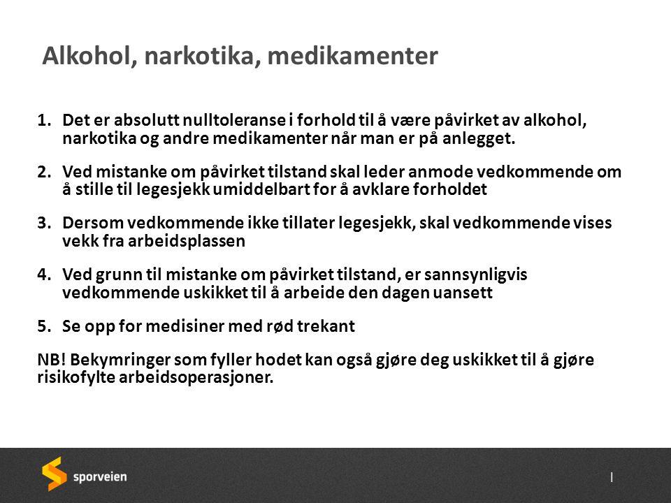 | Alkohol, narkotika, medikamenter 1.Det er absolutt nulltoleranse i forhold til å være påvirket av alkohol, narkotika og andre medikamenter når man e